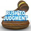 Rush to Judgment Words and Gavel Hasty Decision — Stock Photo