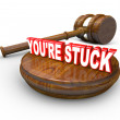 You're Stuck Gavel Legal Program - Verdict Against You - Stock Photo