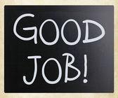 """Good job!"" handwritten with white chalk on a blackboard — Stock Photo"
