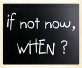 """""""If not now, when?"""" handwritten with white chalk on a blackboard — Stock Photo"""
