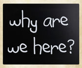 """""""why are we here"""" handwritten with white chalk on a blackboard — Stock Photo"""