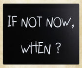 """""""If not now, when?"""" handwritten with white chalk on a blackboard — 图库照片"""