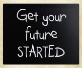 """Get your future started"" handwritten with white chalk on a blac — Stock Photo"