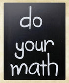 """""""Do your math"""" handwritten with white chalk on a blackboard — Stock Photo"""