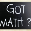 """Got math?"" handwritten with white chalk on a blackboard — Stock Photo"