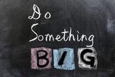 Do something big — Stock Photo