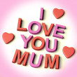 Letters Spelling I Love You Mum With Hearts As Symbol for Celebr — Stock Photo