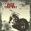 Ride Your Way - motorcycle grunge background - Stock Vector