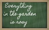 Expression - Everything in the garden is rosy - written on a sc — Stock Photo