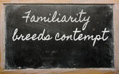 Expression - Familiarity breeds contempt - written on a school — Stock Photo