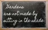 Expression - les jardins ne sont pas fabriqués par assis à l'ombre - wri — Photo