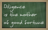 """ Diligence is the mother of good fortune "" written on a blackbo — Stock Photo"