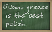 """ Elbow grease is the best polish "" written on a blackboard — Stock Photo"