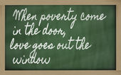 Expression - When poverty come in the door, love goes out the w — Photo