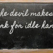 Stock Photo: Expression - devil makes work for idle hands - written on a