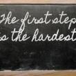 Expression -  The first step is the hardest - written on a schoo — Photo