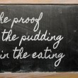 Photo: Expression - proof of pudding is in eating - writte