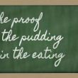 Expression - The proof of the pudding is in the eating - writte — Stock Photo