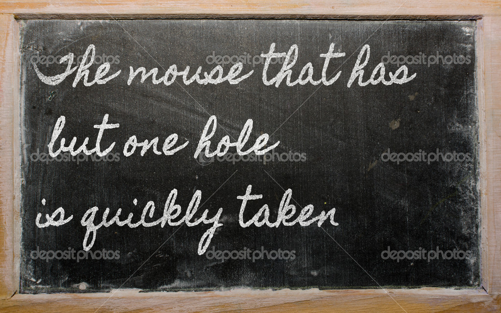 Handwriting blackboard writings - The mouse that has but one hole is quickly taken — Stock Photo #9154451