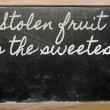 Expression -  Stolen fruit is the sweetest - written on a school — Stock Photo