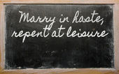 Expression - Marry in haste, repent at leisure - written on a s — Stock Photo