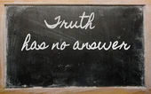 Expression - Truth has no answer - written on a school blackboa — Stock Photo