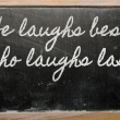 Expression - He laughs best who laughs last - written on scho — Stock Photo #9916686