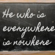 Expression -  He who is everywhere is nowhere - written on a sch — Foto de Stock