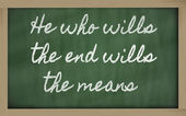 Expression - He who wills the end wills the means - written on — Photo