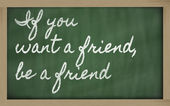 Expresión - si quieres a un amigo, un amigo - escrito en una s — Foto de Stock