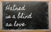 Expression - Hatred is a blind as love - written on a school bl — Stock Photo