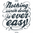 Nothing worth doing is ever easy — Stock Vector