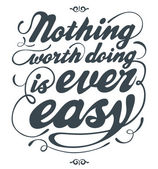 Nothing worth doing is ever easy — Vecteur