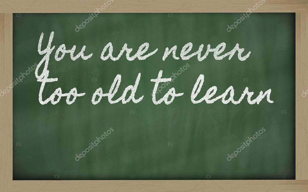 Ausdruck Sind Sie Nie Zu Alt Zum Lernen Geschrieben Am Ein Scho