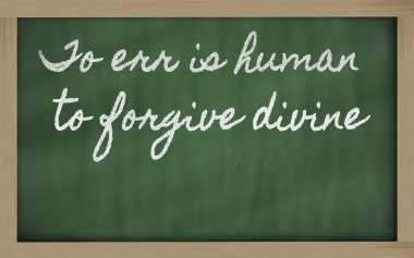 Expression - To err is human, to forgive divine - written on a