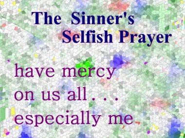 The sinner's selfish prayer